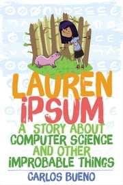 Lauren Ipsum - A Story About Computer Science and Other Improbable Things ebook by Carlos Bueno