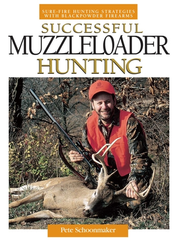 Successful Muzzleloader Hunting - Sure-fire Hunting Strategies With Blackpowder Firearms ebook by Peter Schoonmaker