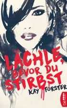 Lächle, bevor du stirbst - Thriller eBook by Kay Forster