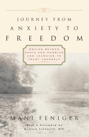 Journey from Anxiety to Freedom - Moving Beyond Panic and Phobias and Learning to Trust Yourself ebook by Mani Feniger
