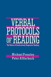 Verbal Protocols of Reading - The Nature of Constructively Responsive Reading ebook by Michael Pressley,Peter Afflerbach