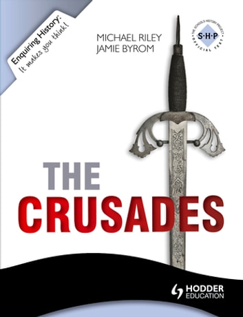 Enquiring History: The Crusades: Conflict and Controversy, 1095-1291 eBook by Jamie Byrom,Michael Riley