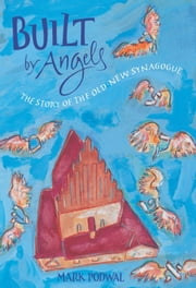 Built by Angels - The Story of the Old-New Synagogue ebook by Mark Podwal, MD