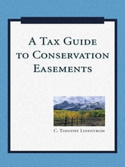 A Tax Guide to Conservation Easements ebook by C. Timothy Lindstrom