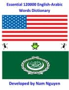 Essential 120000 English-Arabic Words Dictionary ebook by Nam Nguyen
