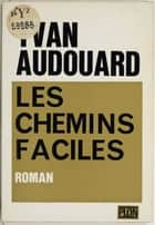 Les chemins faciles ebook by Yvan Audouard