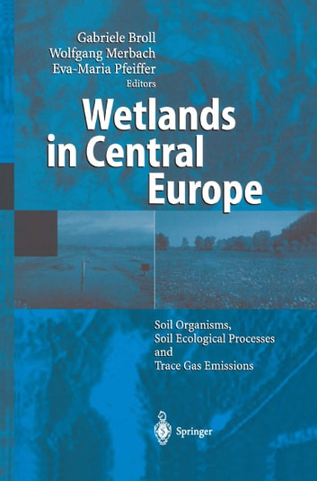 Wetlands in Central Europe - Soil Organisms, Soil Ecological Processes and Trace Gas Emissions ebook by