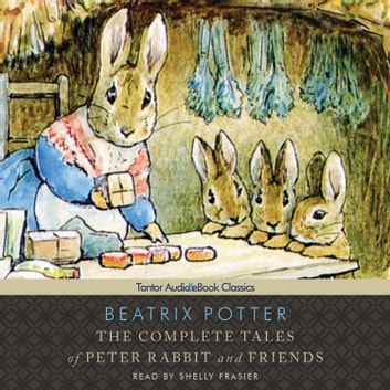 The Complete Tales of Peter Rabbit and Friends audiobook by Beatrix Potter