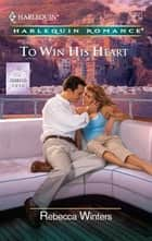 To Win His Heart ebook by Rebecca Winters