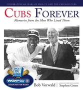 Cubs Forever - Memories from the Men Who Lived Them ebook by Bob Vorwald,Stephen Green