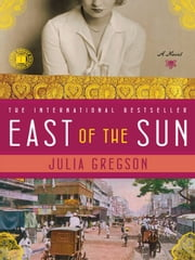 East of the Sun - A Novel ebook by Julia Gregson