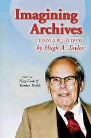 Imagining Archives - Essays and Reflections ebook by Cook,Dodds,Hugh  A. Taylor