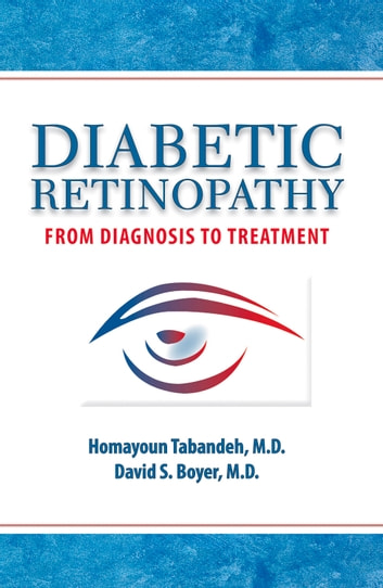 Diabetic Retinopathy - From Diagnosis to Treatment ebook by David S. Boyer,Homayoun Tabandeh