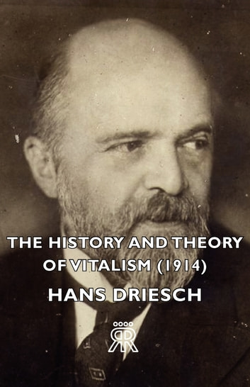 The History And Theory Of Vitalism (1914) ebook by Hans Driesch