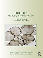 Bioethics - Methods, Theories, Domains ebook by Marcus Düwell