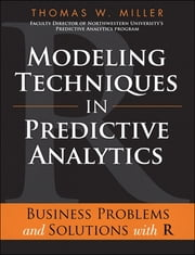 Modeling Techniques in Predictive Analytics - Business Problems and Solutions with R ebook by Thomas W. Miller