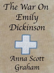 The War On Emily Dickinson ebook by Anna Scott Graham