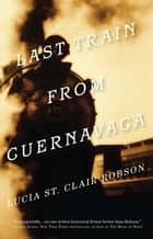 Last Train from Cuernavaca ebook by Lucia St. Clair Robson
