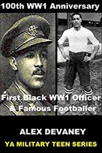 WW1: First Black Officer & Famous Footballer. ebook by Alex Devaney