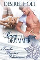 Bang The Drummer ebook by Desiree Holt