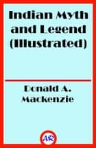 Indian Myth and Legend (Illustrated) ebook by Donald A. Mackenzie