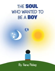 The Soul Who Wanted to Be a Boy ebook by Ilana Peleg