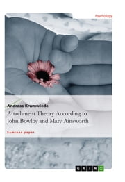 Attachment Theory According to John Bowlby and Mary Ainsworth ebook by Andreas Krumwiede