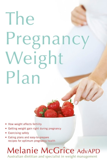 The Pregnancy Weight Plan ebook by Melanie McGrice