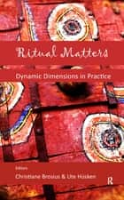 Ritual Matters - Dynamic Dimensions in Practice ebook by Ute Husken, Christiane Brosius