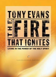 The Fire That Ignites - Living in the Power of the Holy Spirit ebook by Tony Evans