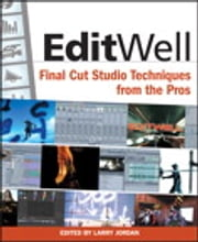 Edit Well - Final Cut Studio Techniques from the Pros ebook by Larry Jordan Editor