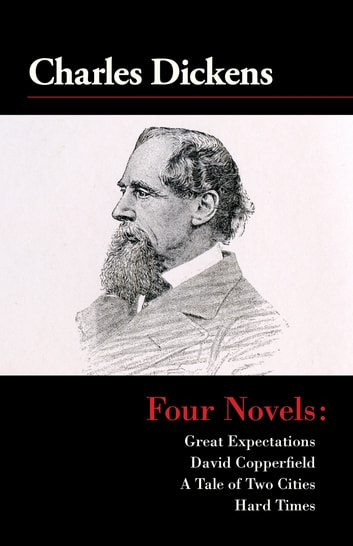 Four Novels - Great Expectations, David Copperfield, A Tale of Two Cities, and Hard Times ebook by Charles Dickens