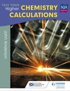 Test Your Higher Chemistry Calculations 3rd Edition ebook by John Anderson