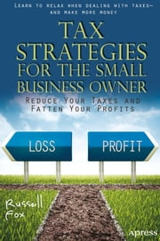 Tax Strategies for the Small Business Owner - Reduce Your Taxes and Fatten Your Profits ebook by Russell Fox