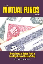 The Mutual Funds Book - How to Invest in Mutual Funds & Earn High Rates of Returns Safely ebook by Alan Northcott