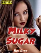 Erotica: Milky Sugar ebook by Roy Gino