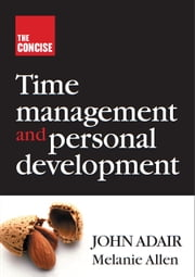The Concise Time Management and Personal Development ebook by John Adair,Melanie Allen