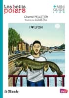 I love Lyon ebook by Chantal Pelletier, Loustal