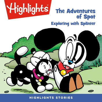 Adventures of Spot, The: Exploring with Splinter audiobook by Highlights for Children,Highlights for Children