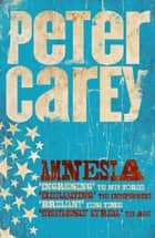 Amnesia ebook by Peter Carey