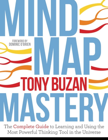 Mind Map Mastery - The Complete Guide to Learning and Using the Most Powerful Thinking Tool in the Universe ebook by Tony Buzan