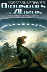 Dinosaurs Vs Aliens Graphic Novel, Volume 1 ebook by Barry Sonnenfeld,Grant Morrison,Mukesh Singh