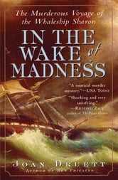 In the Wake of Madness - The Murderous Voyage of the Whaleship Sharon ebook by Joan Druett