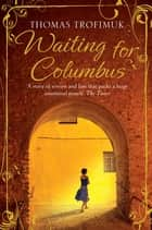 Waiting for Columbus - A Richard and Judy Book Club Selection ebook by Thomas Trofimuk