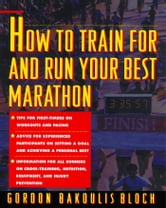 How to Train For and Run Your Best Marathon - Valuable Coaching From a National Class Marathoner on Getting Up For and Finishing ebook by Gordon Bloch