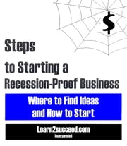 Steps to Starting a Recession-Proof Business - Where to Find Ideas and How to Start ebook by Learn2succeed