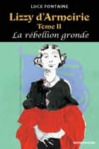 Lizzy d'Armoirie Tome II - La rébellion gronde ebook by Luce Fontaine
