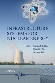 Infrastructure Systems for Nuclear Energy ebook by Chiun-lin Wu,Jui-Liang Lin,Thomas T. C.  Hsu