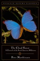 Cloud Forest - A Chronicle of the South American Wilderness ebook by Peter Matthiessen
