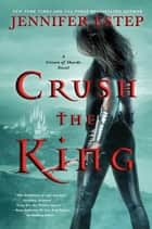 Crush the King ebook by Jennifer Estep